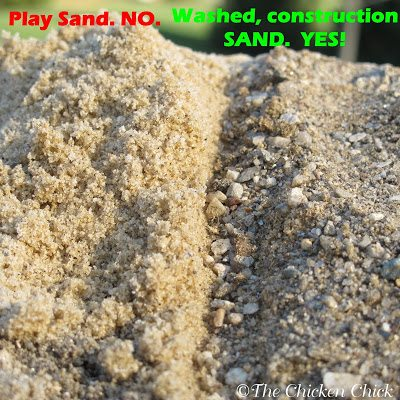 washed construction grade sand is used for chicken coops and runs, not play sand