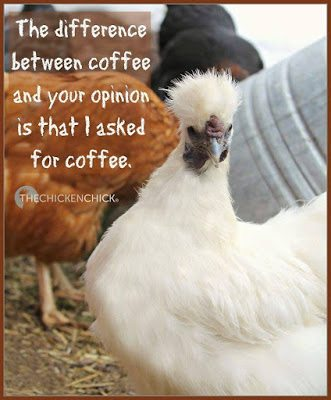 The difference between coffee & your opinion is that I asked for coffee.
