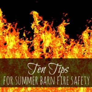 10 Tips for Summer Barn Fire Safety shared by Oak Hill Homestead